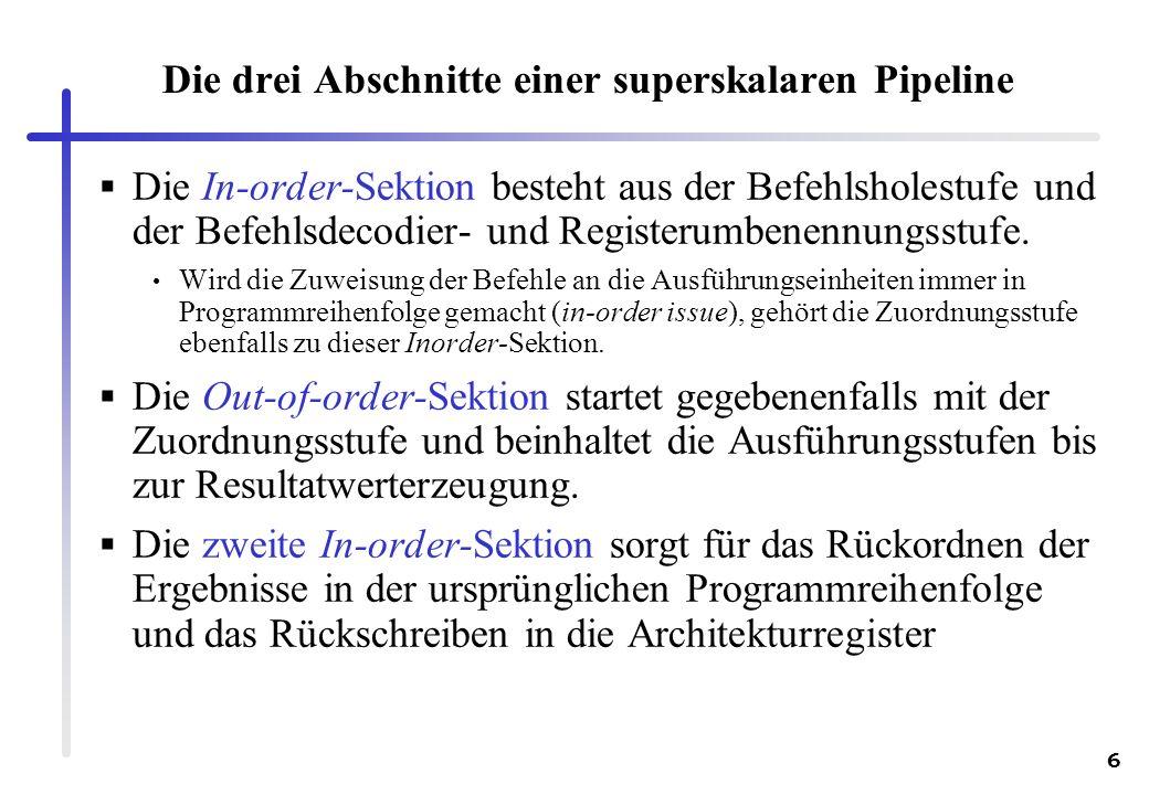 6 Die drei Abschnitte einer superskalaren Pipeline Die In-order-Sektion besteht aus der Befehlsholestufe und der Befehlsdecodier- und Registerumbenenn