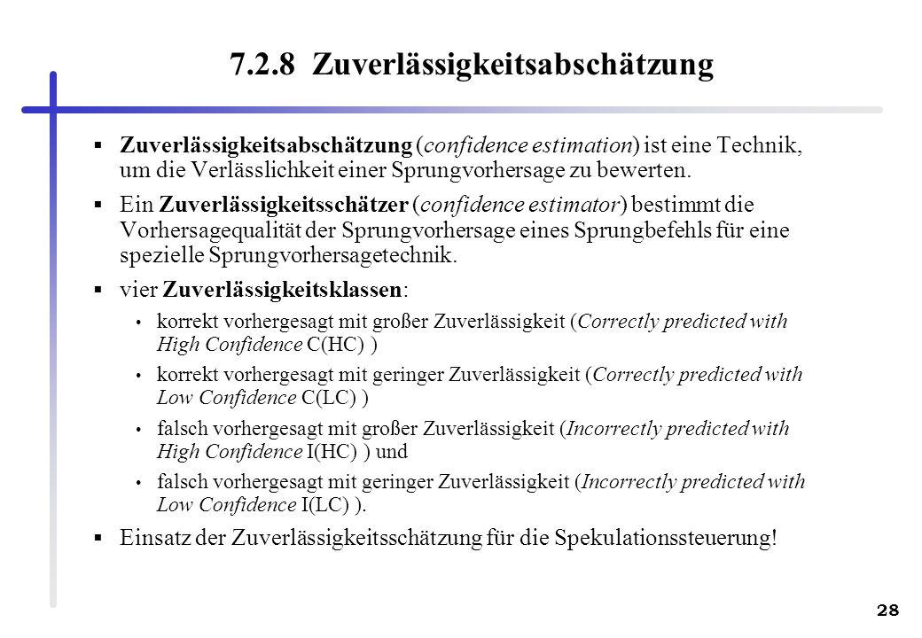 28 7.2.8 Zuverlässigkeitsabschätzung Zuverlässigkeitsabschätzung (confidence estimation) ist eine Technik, um die Verlässlichkeit einer Sprungvorhersa