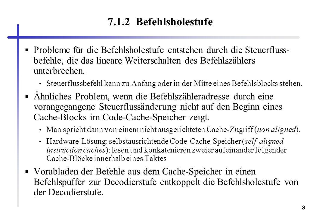 14 7.2.3 Ein- und Zwei-Bit-Prädiktoren NT T T Predict Taken Predict Not Taken Ein-Bit-Prädiktor: Speichert für jeden Sprungbefehl die zwei Zustände genommen oder nicht genommen in einem Bit speichert.