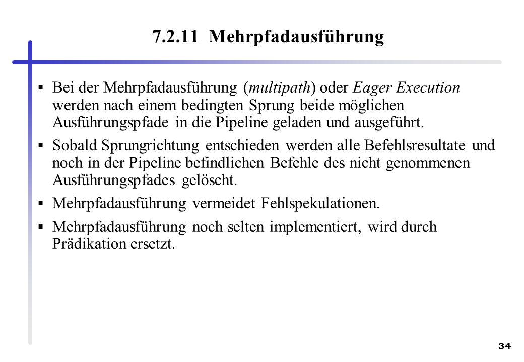 34 7.2.11 Mehrpfadausführung Bei der Mehrpfadausführung (multipath) oder Eager Execution werden nach einem bedingten Sprung beide möglichen Ausführung