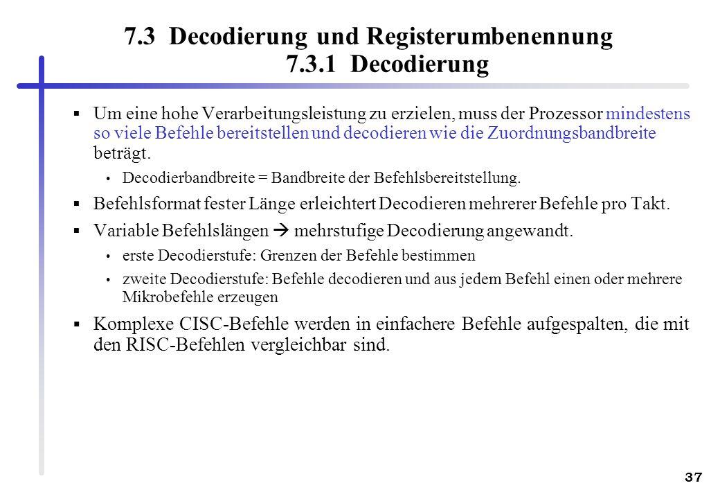 37 7.3 Decodierung und Registerumbenennung 7.3.1 Decodierung Um eine hohe Verarbeitungsleistung zu erzielen, muss der Prozessor mindestens so viele Be