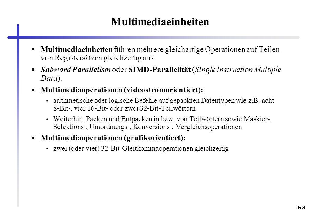 53 Multimediaeinheiten Multimediaeinheiten führen mehrere gleichartige Operationen auf Teilen von Registersätzen gleichzeitig aus. Subword Parallelism