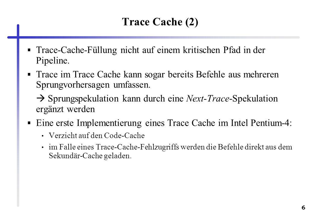 7 7.2 Sprungvorhersage und spekulative Ausführung 7.2.1 Grundlagen Exzellente Sprungvorhersage ist sehr wichtig, da viele Befehle in verschiedenen Ausführungszuständen im Superskalarprozessor Bedingungen für eine exzellente Sprungvorhersage: Die Sprungrichtung muss möglichst rasch festgestellt werden (branch resolution), Sprungzieladress-Cache (BTAC), Sprungvorhersage mit hoher Genauigkeit und spekulative Befehlsausführung, häufig muss ein weiterer Sprung vorhergesagt werden, obwohl der Ausgang des vorhergehenden Sprungs noch nicht bekannt ist, schneller Rückrollmechanismus mit geringem Fehlspekulationsaufwand (misprediction penalty)