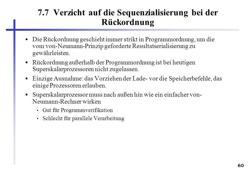 60 7.7 Verzicht auf die Sequenzialisierung bei der Rückordnung Die Rückordnung geschieht immer strikt in Programmordnung, um die vom von-Neumann-Prinz