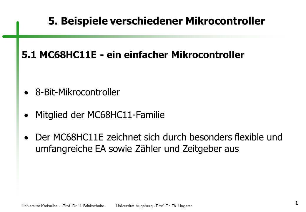 Universität Karlsruhe - Prof. Dr. U. Brinkschulte Universität Augsburg - Prof. Dr. Th. Ungerer 1 5. Beispiele verschiedener Mikrocontroller 5.1 MC68HC