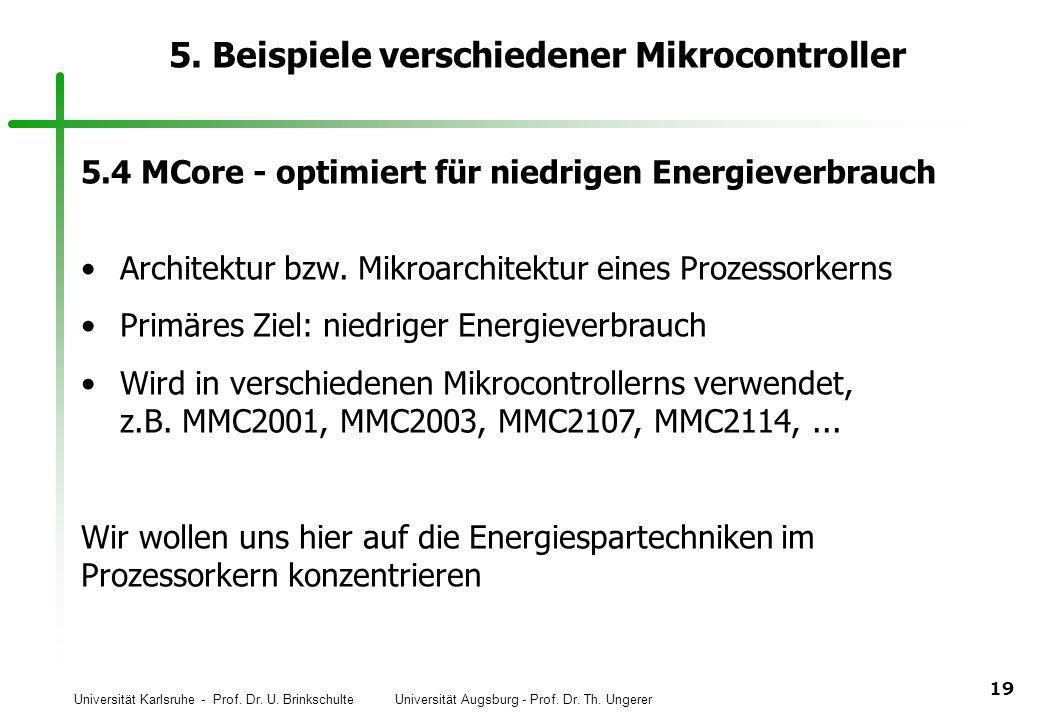 Universität Karlsruhe - Prof. Dr. U. Brinkschulte Universität Augsburg - Prof. Dr. Th. Ungerer 19 5. Beispiele verschiedener Mikrocontroller 5.4 MCore