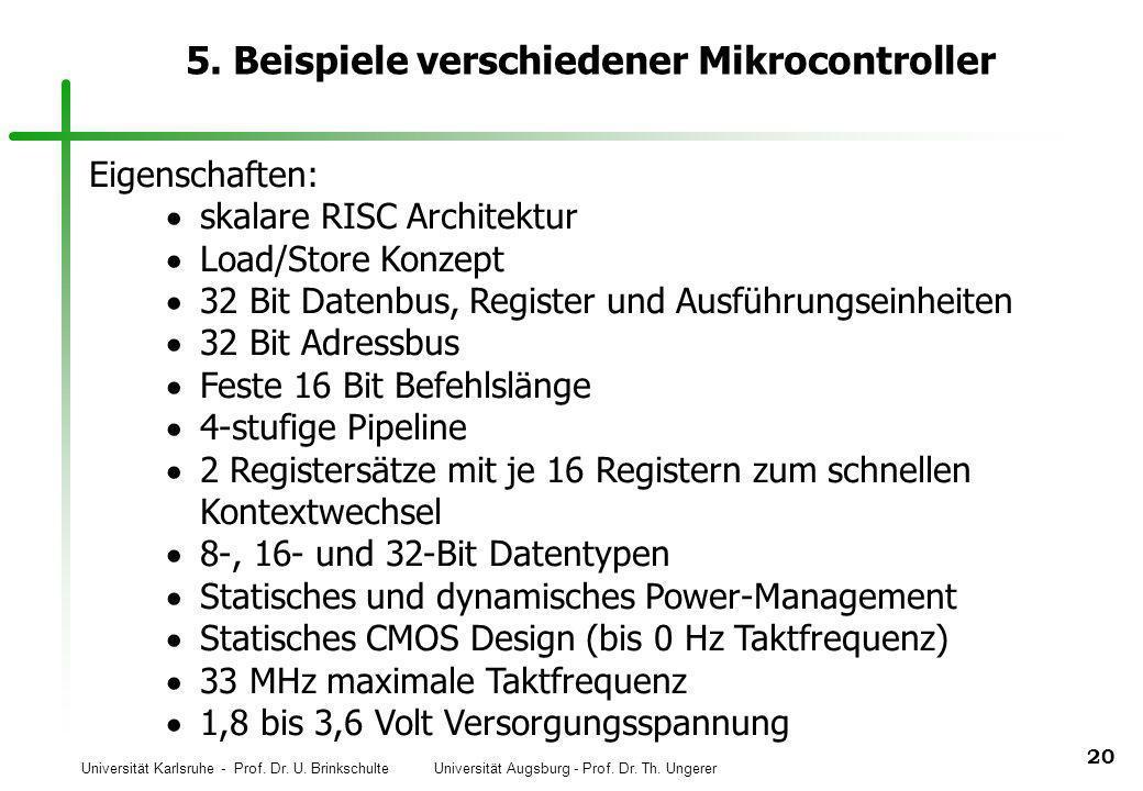 Universität Karlsruhe - Prof. Dr. U. Brinkschulte Universität Augsburg - Prof. Dr. Th. Ungerer 20 5. Beispiele verschiedener Mikrocontroller Eigenscha