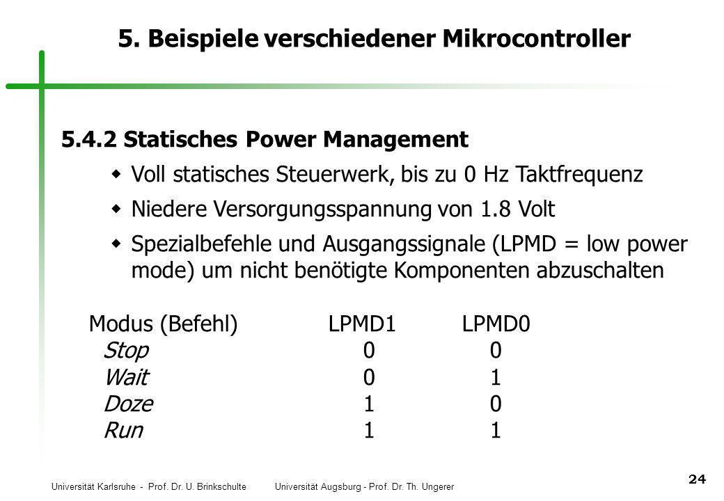 Universität Karlsruhe - Prof. Dr. U. Brinkschulte Universität Augsburg - Prof. Dr. Th. Ungerer 24 5. Beispiele verschiedener Mikrocontroller 5.4.2 Sta