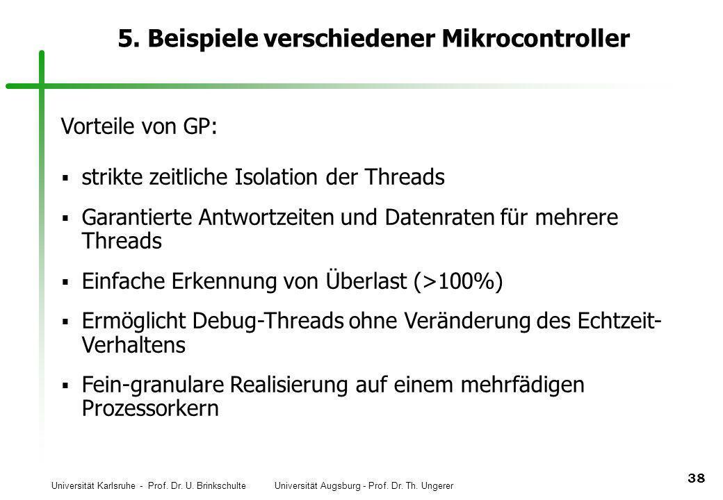Universität Karlsruhe - Prof. Dr. U. Brinkschulte Universität Augsburg - Prof. Dr. Th. Ungerer 38 5. Beispiele verschiedener Mikrocontroller Vorteile