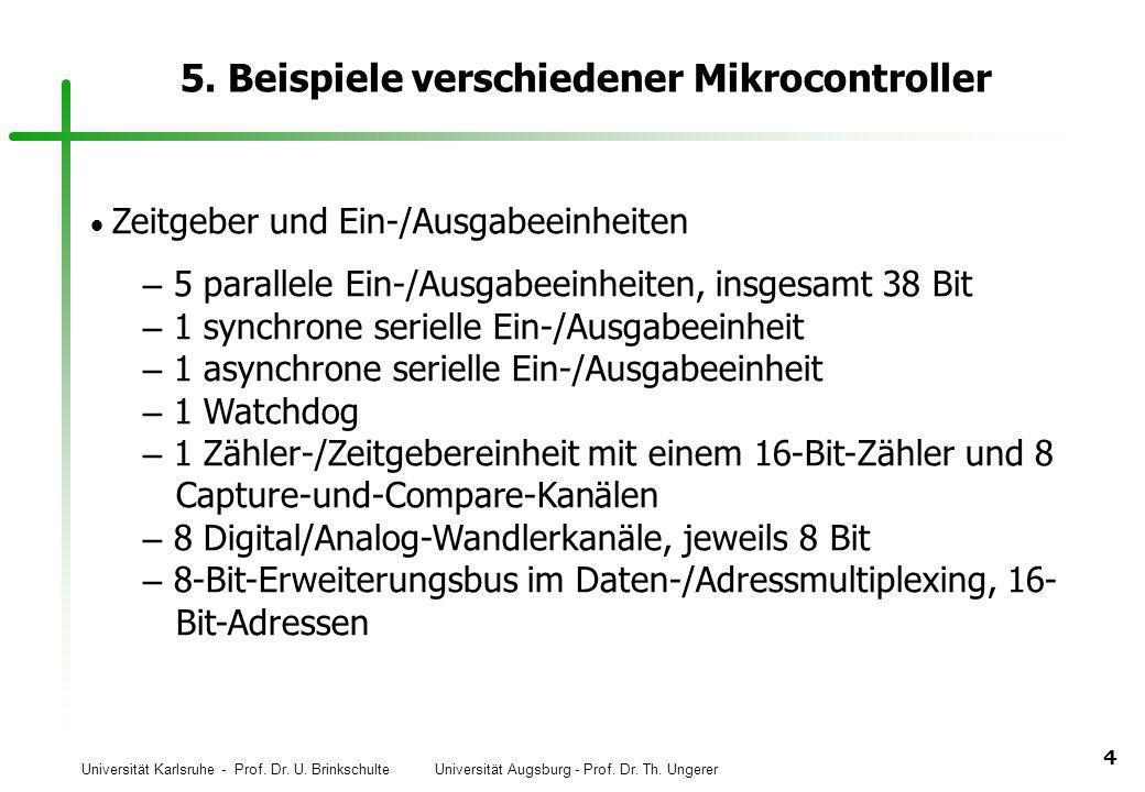 Universität Karlsruhe - Prof. Dr. U. Brinkschulte Universität Augsburg - Prof. Dr. Th. Ungerer 4 5. Beispiele verschiedener Mikrocontroller Zeitgeber