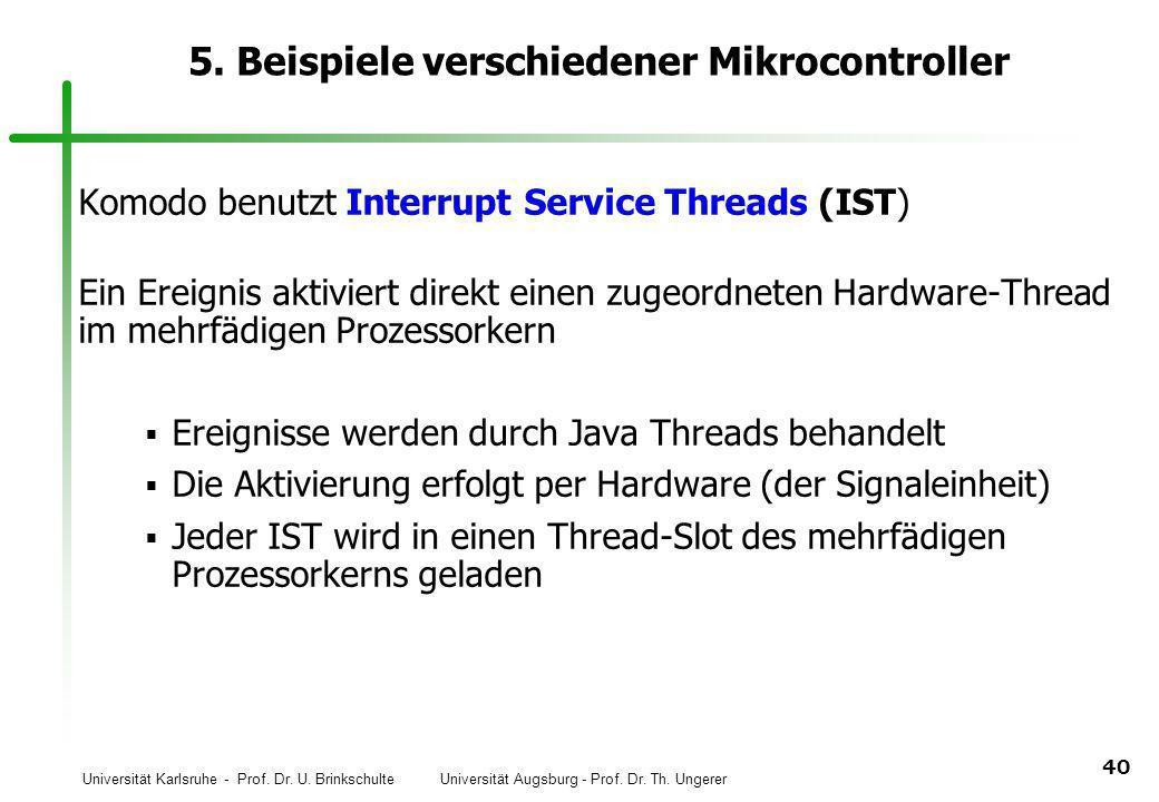 Universität Karlsruhe - Prof. Dr. U. Brinkschulte Universität Augsburg - Prof. Dr. Th. Ungerer 40 5. Beispiele verschiedener Mikrocontroller Komodo be