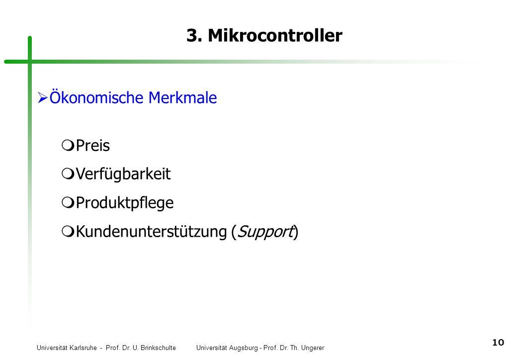 Universität Karlsruhe - Prof. Dr. U. Brinkschulte Universität Augsburg - Prof. Dr. Th. Ungerer 10 3. Mikrocontroller Ökonomische Merkmale Preis Verfüg