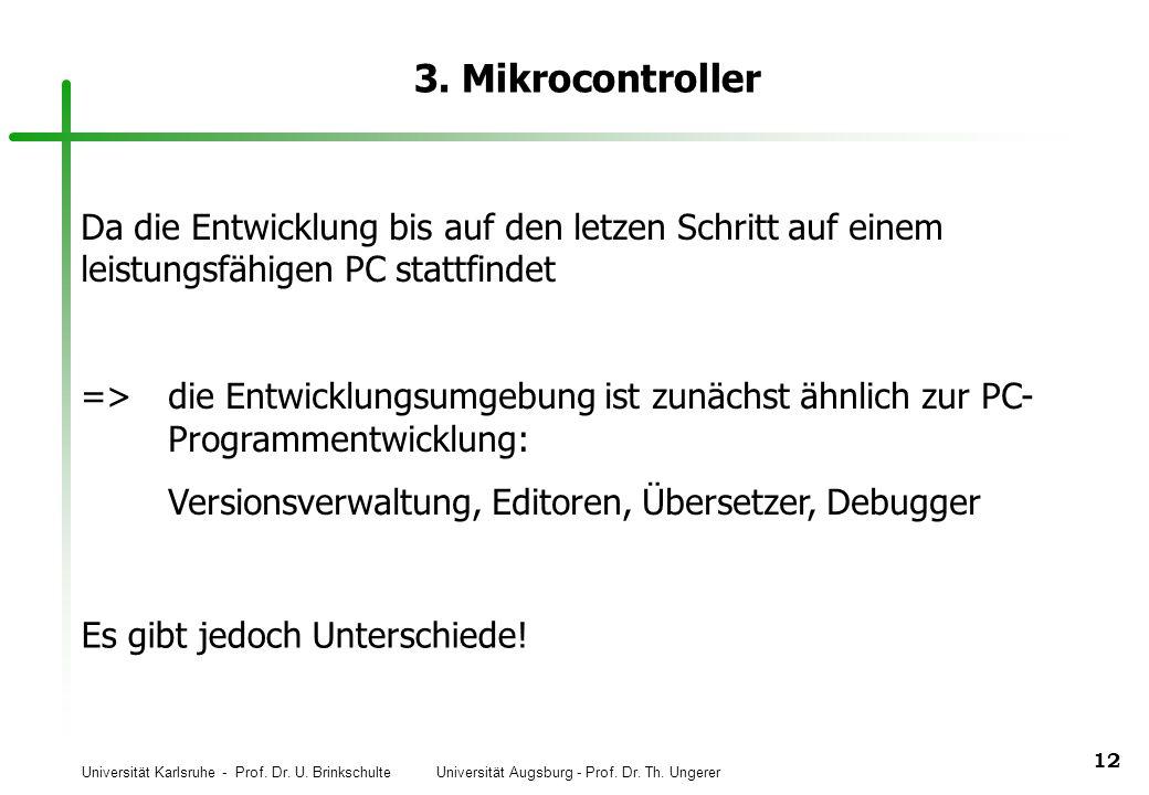 Universität Karlsruhe - Prof. Dr. U. Brinkschulte Universität Augsburg - Prof. Dr. Th. Ungerer 12 3. Mikrocontroller Da die Entwicklung bis auf den le
