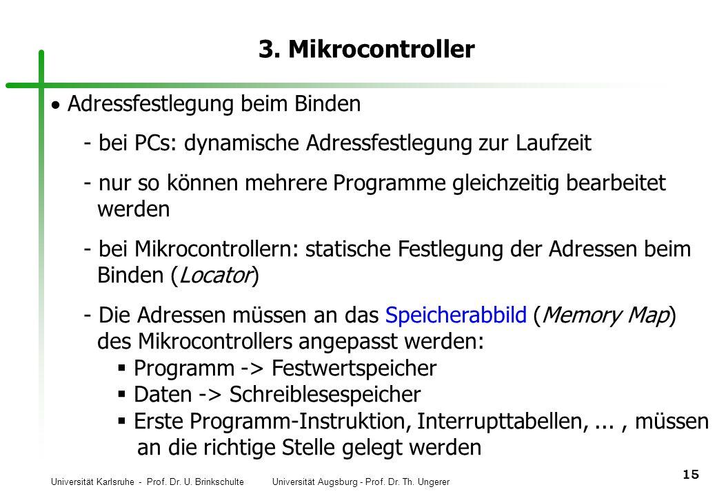 Universität Karlsruhe - Prof. Dr. U. Brinkschulte Universität Augsburg - Prof. Dr. Th. Ungerer 15 3. Mikrocontroller Adressfestlegung beim Binden  be