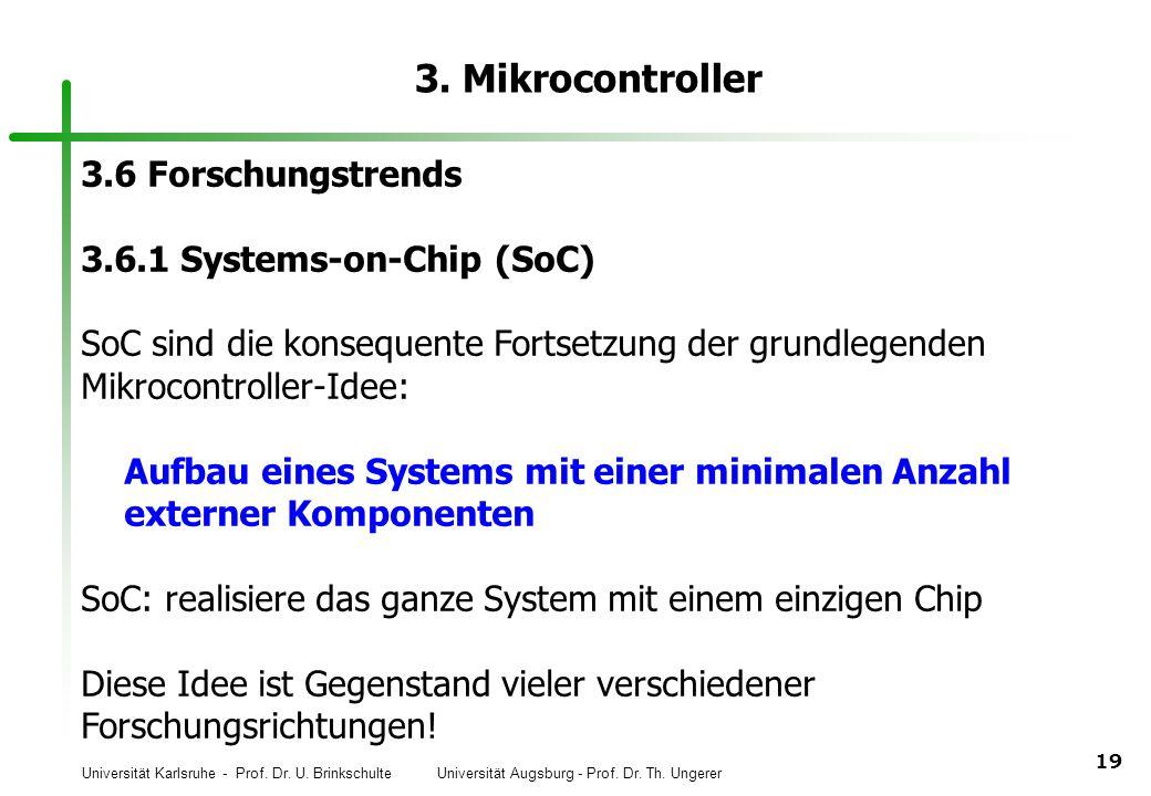 Universität Karlsruhe - Prof. Dr. U. Brinkschulte Universität Augsburg - Prof. Dr. Th. Ungerer 19 3. Mikrocontroller 3.6 Forschungstrends 3.6.1 System