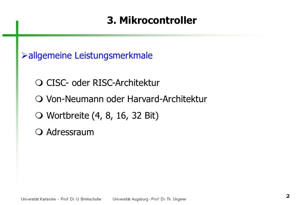 Universität Karlsruhe - Prof. Dr. U. Brinkschulte Universität Augsburg - Prof. Dr. Th. Ungerer 2 3. Mikrocontroller allgemeine Leistungsmerkmale CISC-