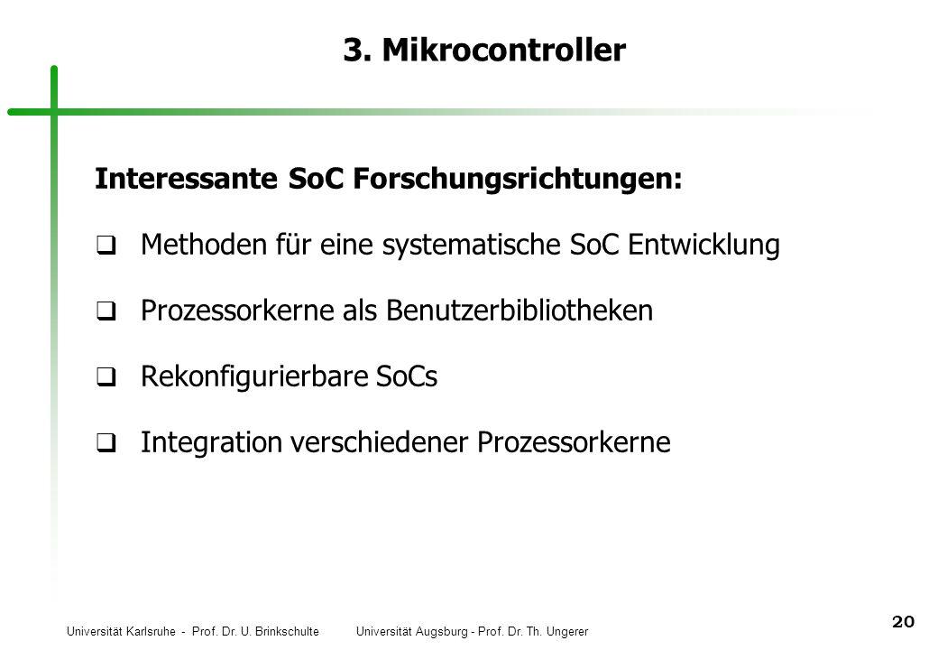 Universität Karlsruhe - Prof. Dr. U. Brinkschulte Universität Augsburg - Prof. Dr. Th. Ungerer 20 3. Mikrocontroller Interessante SoC Forschungsrichtu