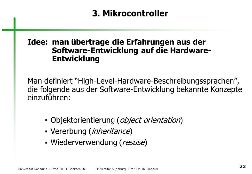 Universität Karlsruhe - Prof. Dr. U. Brinkschulte Universität Augsburg - Prof. Dr. Th. Ungerer 22 3. Mikrocontroller Idee:man übertrage die Erfahrunge