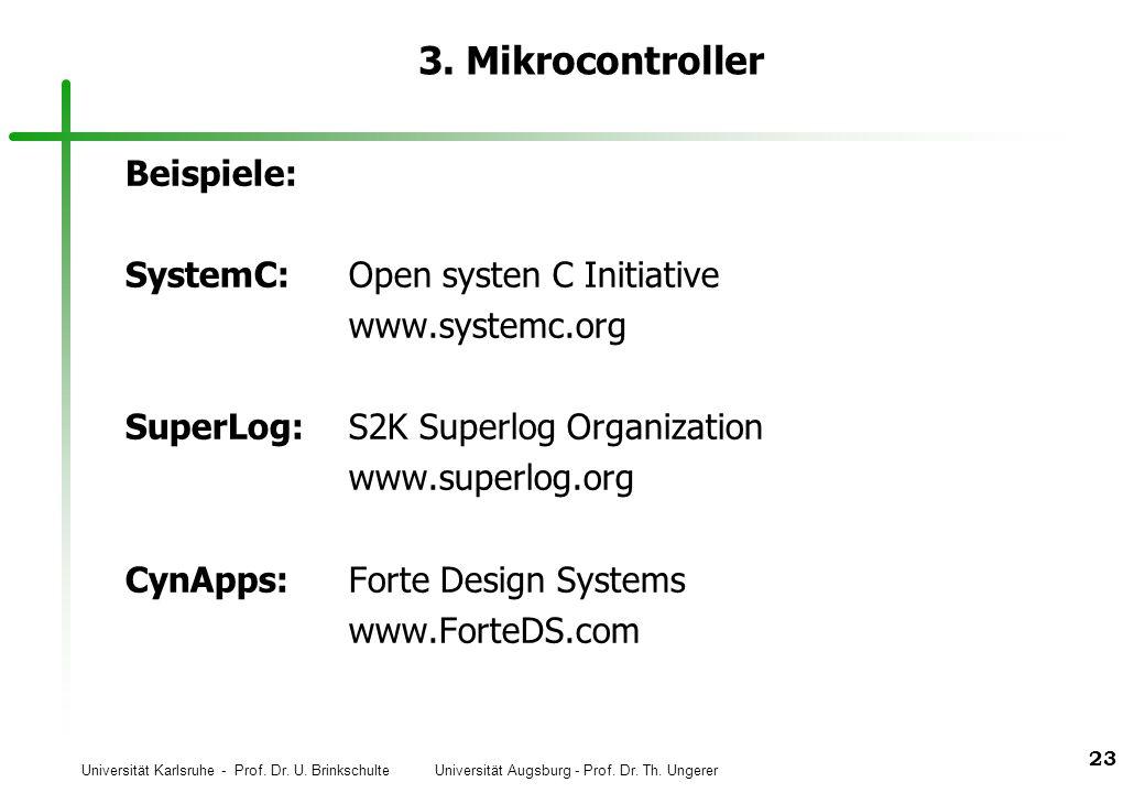 Universität Karlsruhe - Prof. Dr. U. Brinkschulte Universität Augsburg - Prof. Dr. Th. Ungerer 23 3. Mikrocontroller Beispiele: SystemC:Open systen C