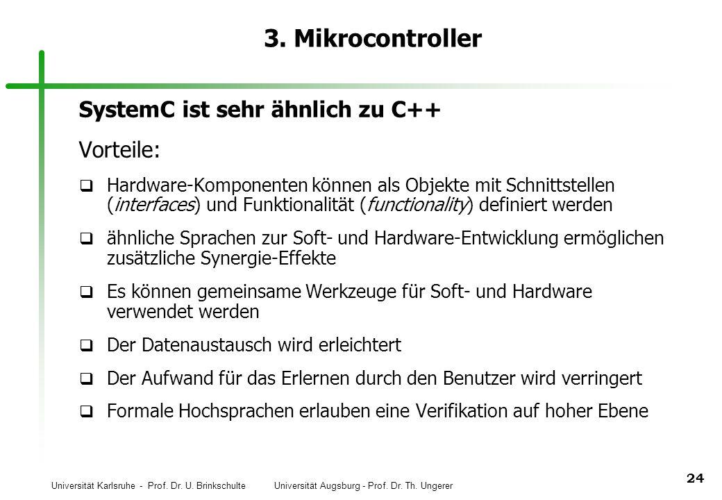 Universität Karlsruhe - Prof. Dr. U. Brinkschulte Universität Augsburg - Prof. Dr. Th. Ungerer 24 3. Mikrocontroller SystemC ist sehr ähnlich zu C++ V