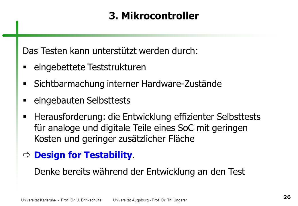 Universität Karlsruhe - Prof. Dr. U. Brinkschulte Universität Augsburg - Prof. Dr. Th. Ungerer 26 3. Mikrocontroller Das Testen kann unterstützt werde