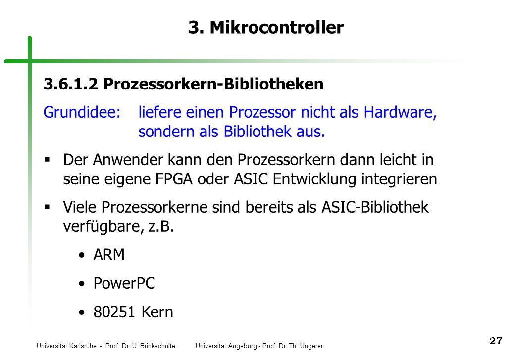 Universität Karlsruhe - Prof. Dr. U. Brinkschulte Universität Augsburg - Prof. Dr. Th. Ungerer 27 3. Mikrocontroller 3.6.1.2 Prozessorkern-Bibliotheke