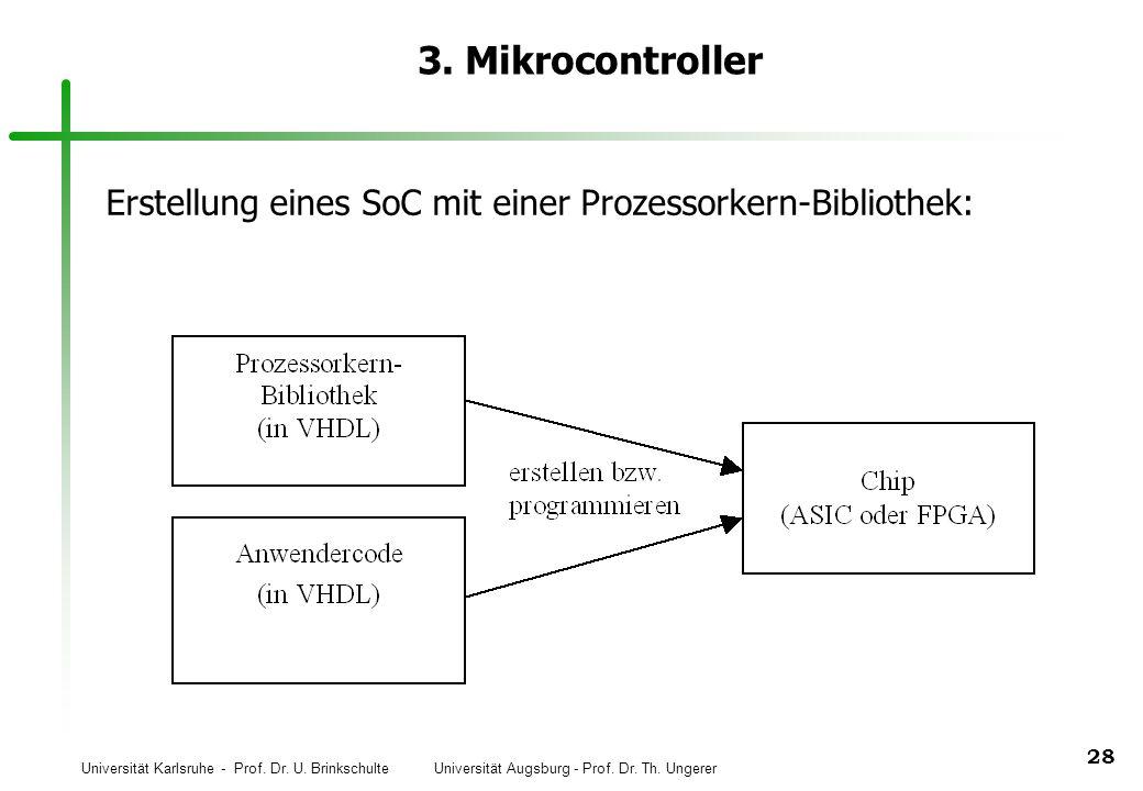Universität Karlsruhe - Prof. Dr. U. Brinkschulte Universität Augsburg - Prof. Dr. Th. Ungerer 28 3. Mikrocontroller Erstellung eines SoC mit einer Pr