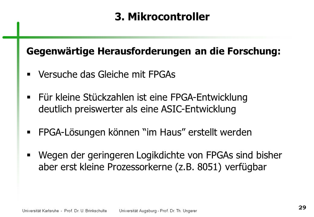 Universität Karlsruhe - Prof. Dr. U. Brinkschulte Universität Augsburg - Prof. Dr. Th. Ungerer 29 3. Mikrocontroller Gegenwärtige Herausforderungen an