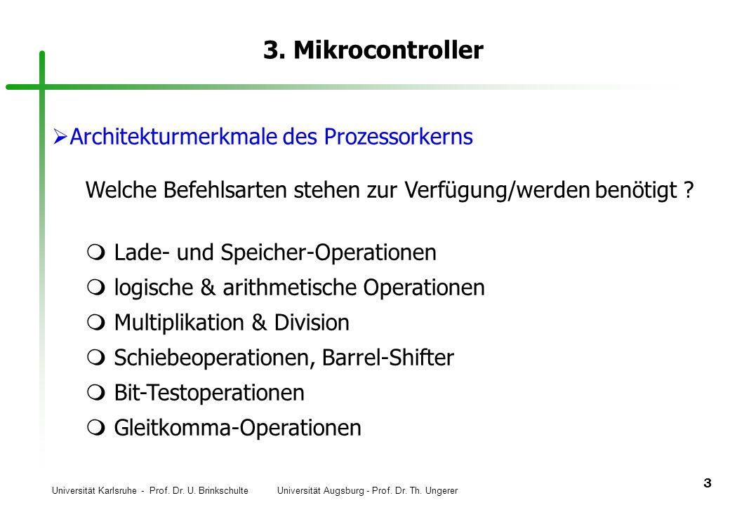 Universität Karlsruhe - Prof. Dr. U. Brinkschulte Universität Augsburg - Prof. Dr. Th. Ungerer 3 3. Mikrocontroller Architekturmerkmale des Prozessork