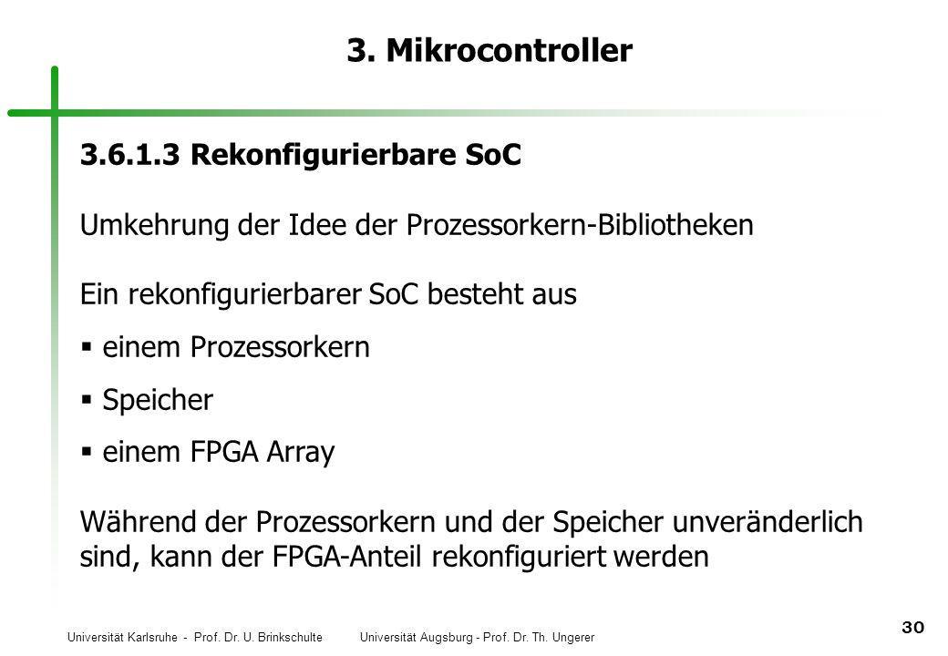 Universität Karlsruhe - Prof. Dr. U. Brinkschulte Universität Augsburg - Prof. Dr. Th. Ungerer 30 3. Mikrocontroller 3.6.1.3 Rekonfigurierbare SoC Umk