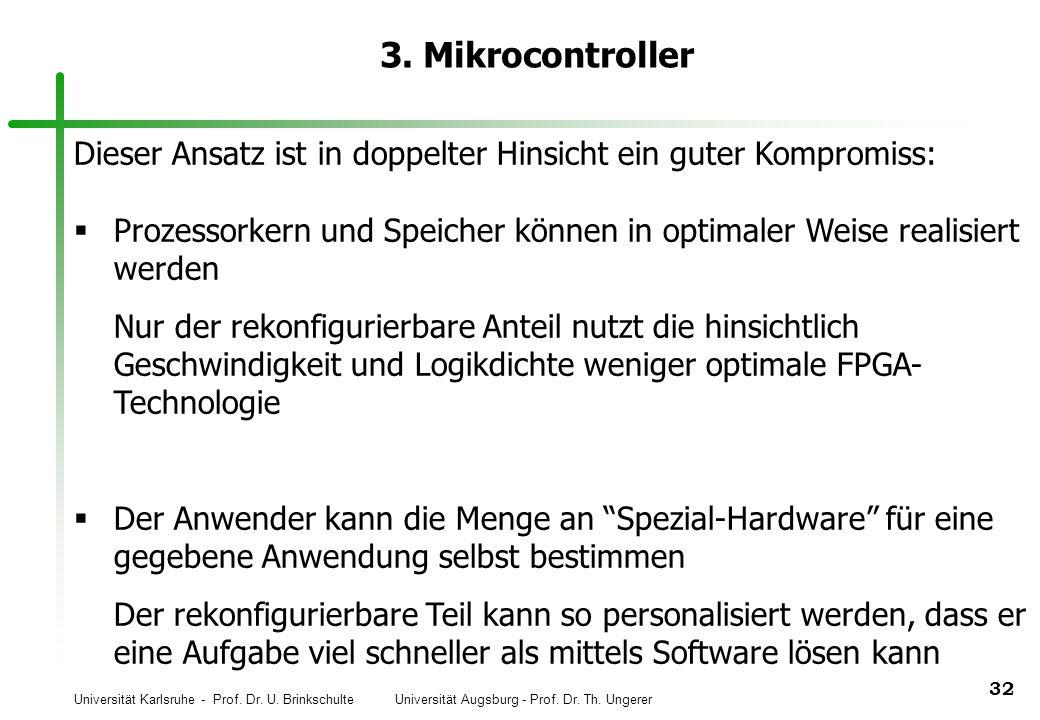 Universität Karlsruhe - Prof. Dr. U. Brinkschulte Universität Augsburg - Prof. Dr. Th. Ungerer 32 3. Mikrocontroller Dieser Ansatz ist in doppelter Hi