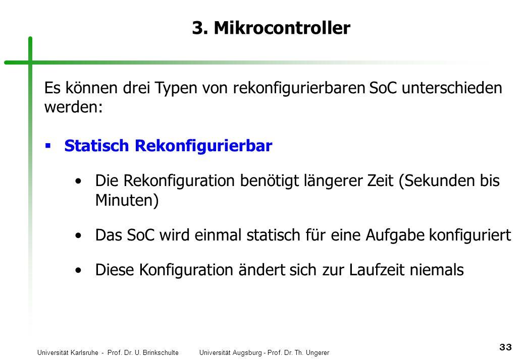 Universität Karlsruhe - Prof. Dr. U. Brinkschulte Universität Augsburg - Prof. Dr. Th. Ungerer 33 3. Mikrocontroller Es können drei Typen von rekonfig