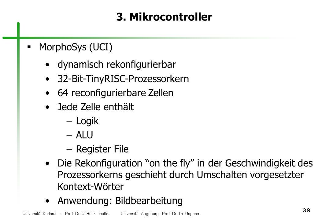 Universität Karlsruhe - Prof. Dr. U. Brinkschulte Universität Augsburg - Prof. Dr. Th. Ungerer 38 3. Mikrocontroller MorphoSys (UCI) dynamisch rekonfi