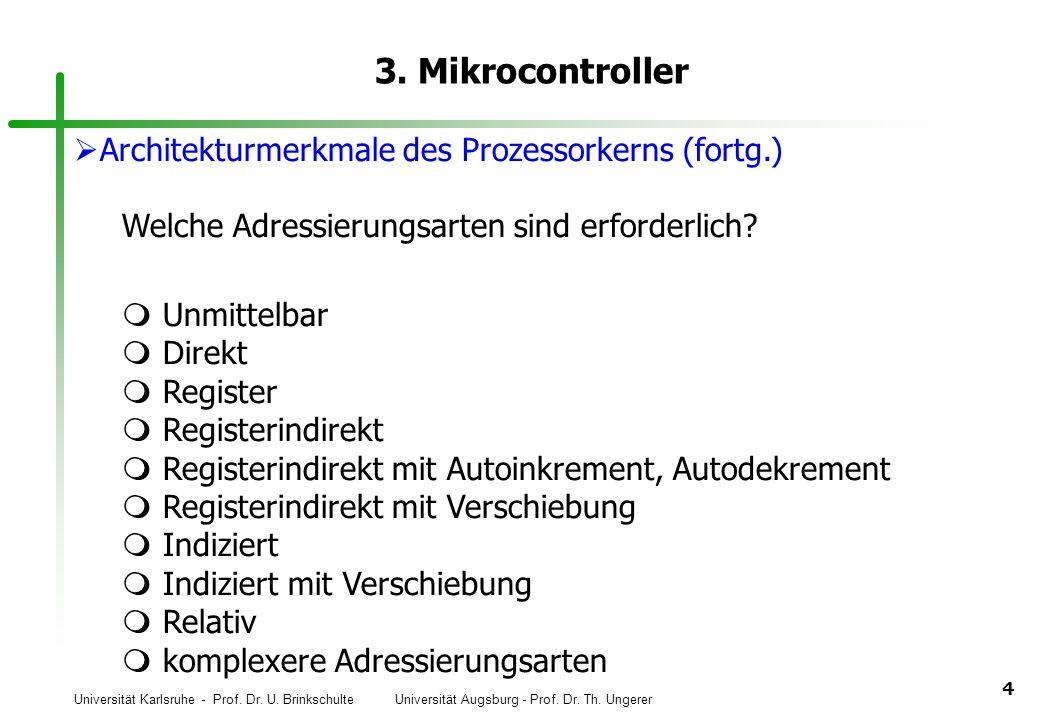 Universität Karlsruhe - Prof. Dr. U. Brinkschulte Universität Augsburg - Prof. Dr. Th. Ungerer 4 3. Mikrocontroller Architekturmerkmale des Prozessork