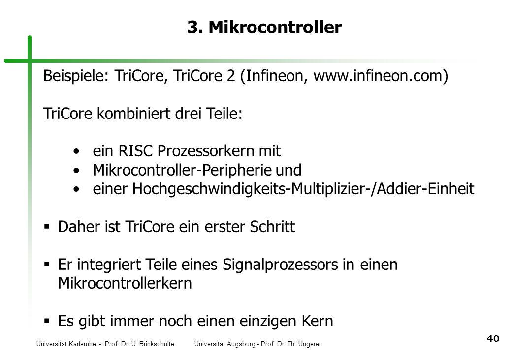 Universität Karlsruhe - Prof. Dr. U. Brinkschulte Universität Augsburg - Prof. Dr. Th. Ungerer 40 3. Mikrocontroller Beispiele: TriCore, TriCore 2 (In