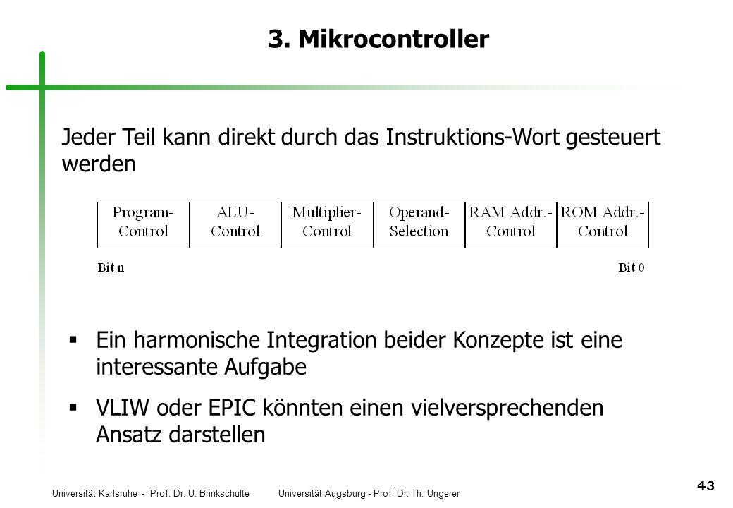 Universität Karlsruhe - Prof. Dr. U. Brinkschulte Universität Augsburg - Prof. Dr. Th. Ungerer 43 3. Mikrocontroller Jeder Teil kann direkt durch das