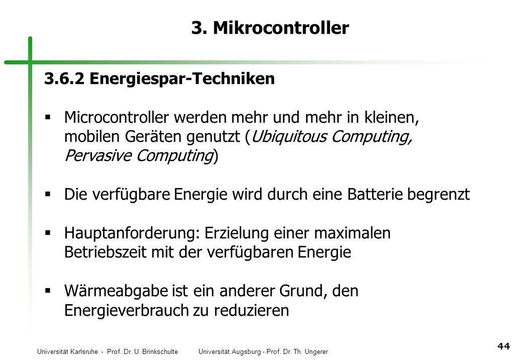 Universität Karlsruhe - Prof. Dr. U. Brinkschulte Universität Augsburg - Prof. Dr. Th. Ungerer 44 3. Mikrocontroller 3.6.2 Energiespar-Techniken Micro