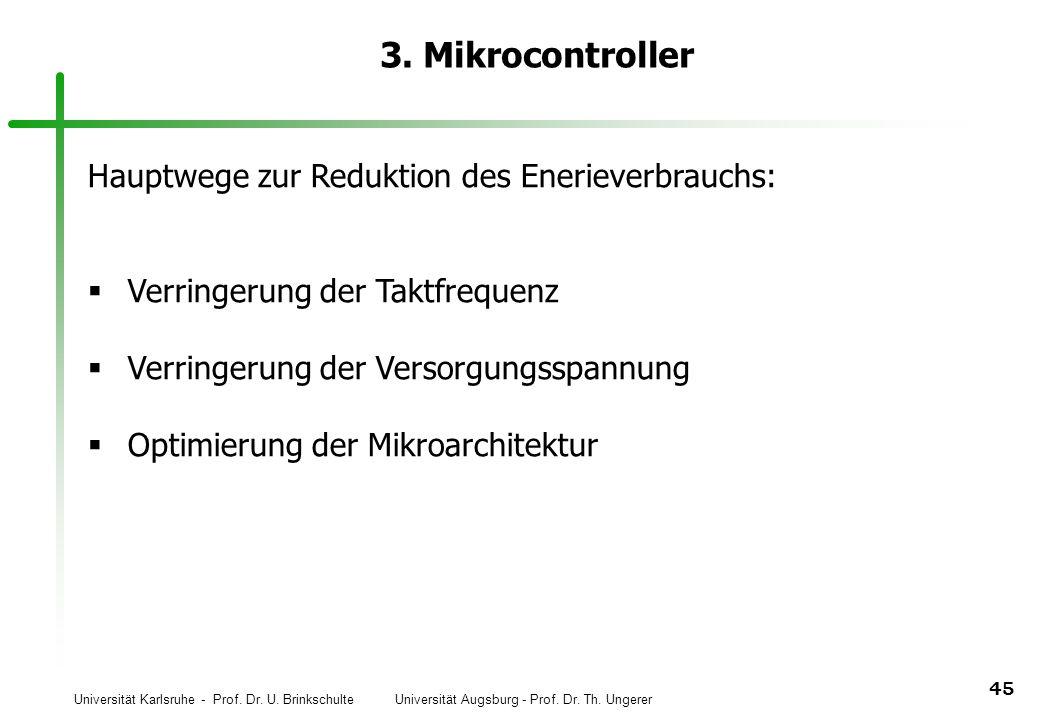 Universität Karlsruhe - Prof. Dr. U. Brinkschulte Universität Augsburg - Prof. Dr. Th. Ungerer 45 3. Mikrocontroller Hauptwege zur Reduktion des Eneri