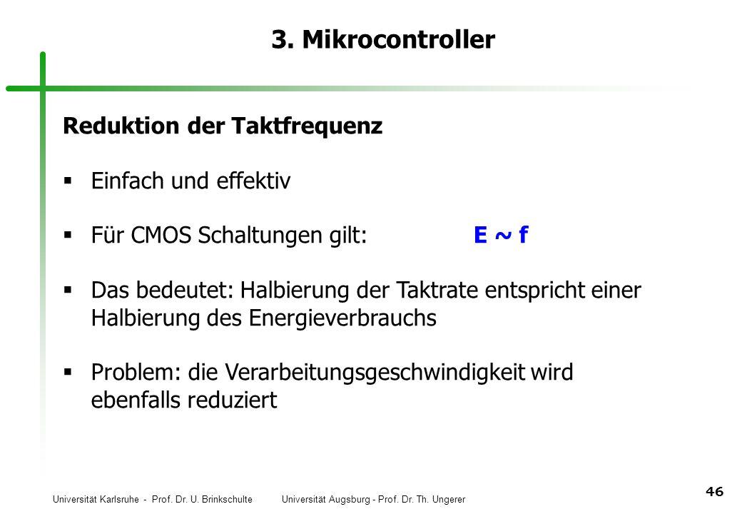 Universität Karlsruhe - Prof. Dr. U. Brinkschulte Universität Augsburg - Prof. Dr. Th. Ungerer 46 3. Mikrocontroller Reduktion der Taktfrequenz Einfac