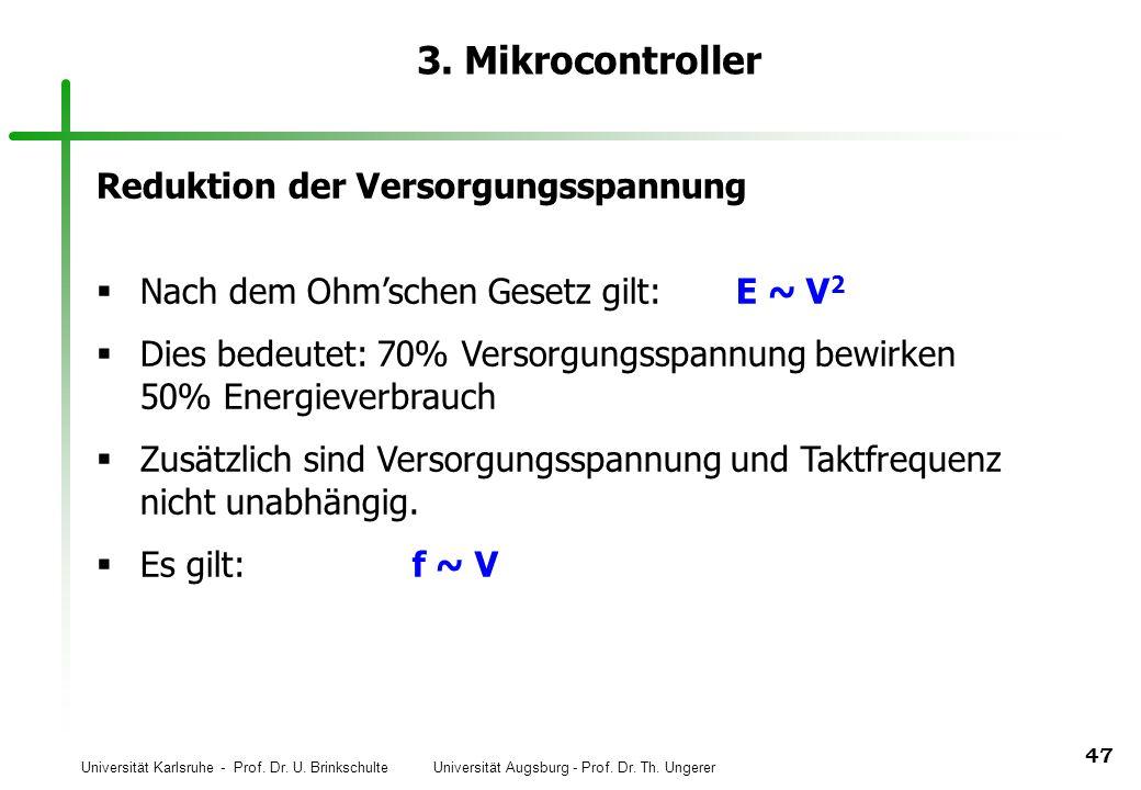 Universität Karlsruhe - Prof. Dr. U. Brinkschulte Universität Augsburg - Prof. Dr. Th. Ungerer 47 3. Mikrocontroller Reduktion der Versorgungsspannung