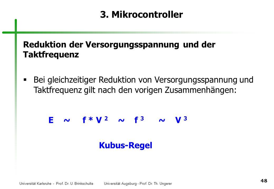 Universität Karlsruhe - Prof. Dr. U. Brinkschulte Universität Augsburg - Prof. Dr. Th. Ungerer 48 3. Mikrocontroller Reduktion der Versorgungsspannung