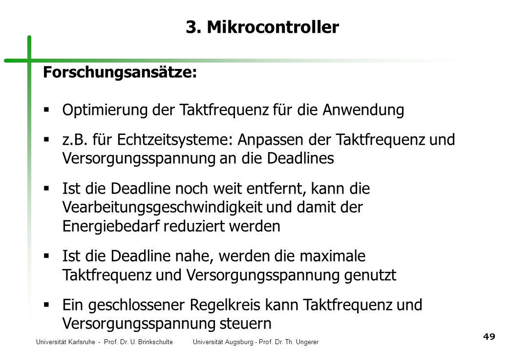 Universität Karlsruhe - Prof. Dr. U. Brinkschulte Universität Augsburg - Prof. Dr. Th. Ungerer 49 3. Mikrocontroller Forschungsansätze: Optimierung de