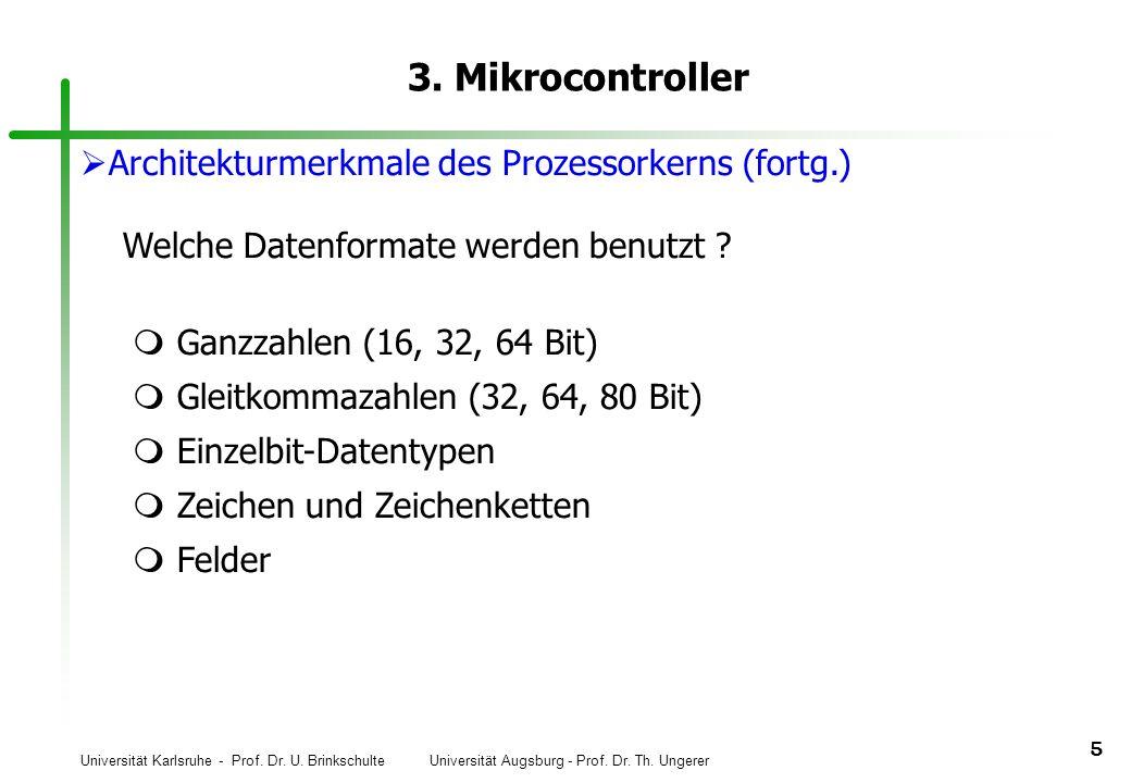 Universität Karlsruhe - Prof. Dr. U. Brinkschulte Universität Augsburg - Prof. Dr. Th. Ungerer 5 3. Mikrocontroller Architekturmerkmale des Prozessork