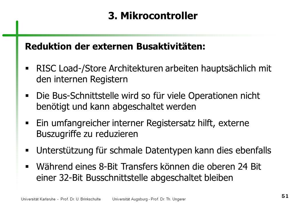 Universität Karlsruhe - Prof. Dr. U. Brinkschulte Universität Augsburg - Prof. Dr. Th. Ungerer 51 3. Mikrocontroller Reduktion der externen Busaktivit