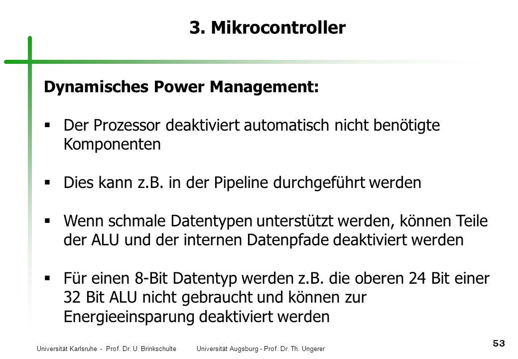 Universität Karlsruhe - Prof. Dr. U. Brinkschulte Universität Augsburg - Prof. Dr. Th. Ungerer 53 3. Mikrocontroller Dynamisches Power Management: Der