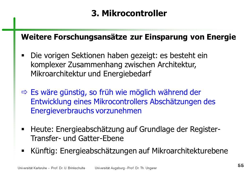 Universität Karlsruhe - Prof. Dr. U. Brinkschulte Universität Augsburg - Prof. Dr. Th. Ungerer 55 3. Mikrocontroller Weitere Forschungsansätze zur Ein