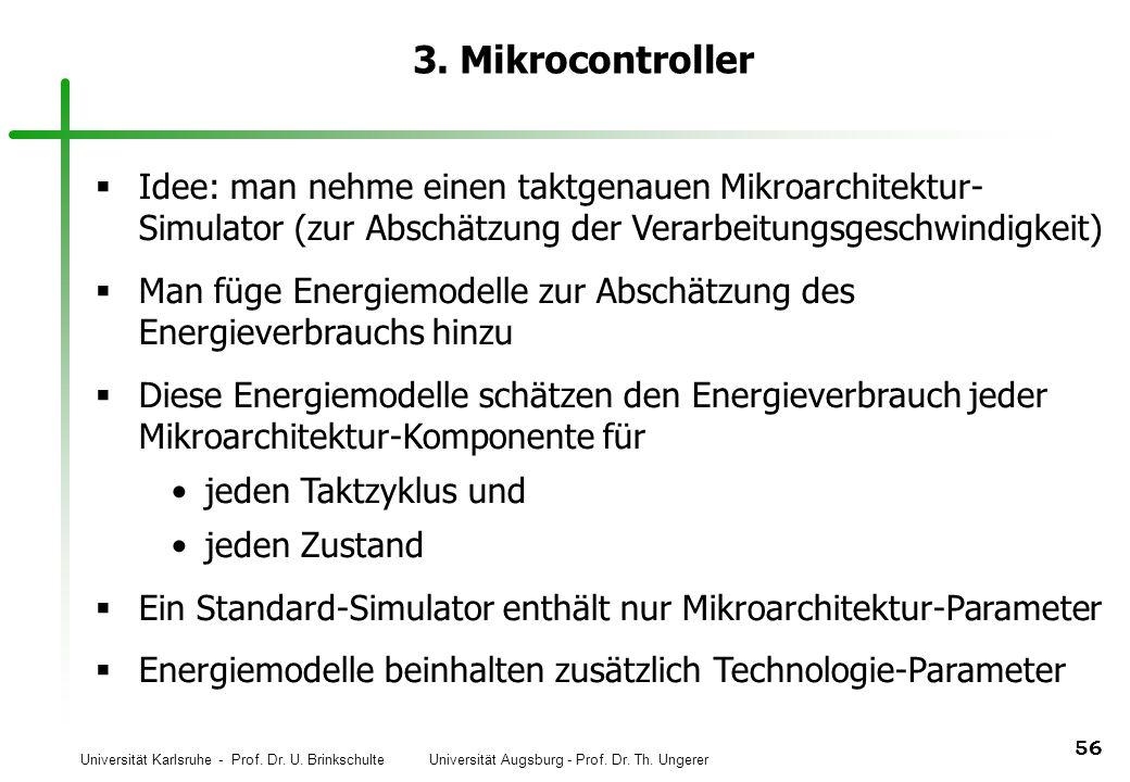 Universität Karlsruhe - Prof. Dr. U. Brinkschulte Universität Augsburg - Prof. Dr. Th. Ungerer 56 3. Mikrocontroller Idee: man nehme einen taktgenauen