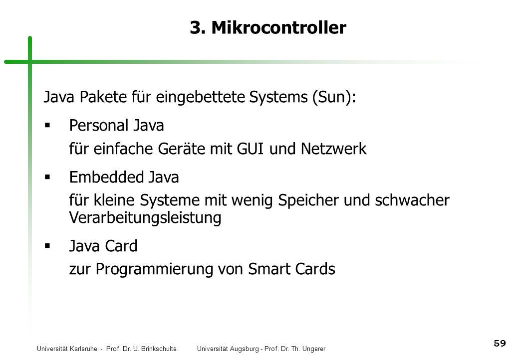 Universität Karlsruhe - Prof. Dr. U. Brinkschulte Universität Augsburg - Prof. Dr. Th. Ungerer 59 3. Mikrocontroller Java Pakete für eingebettete Syst