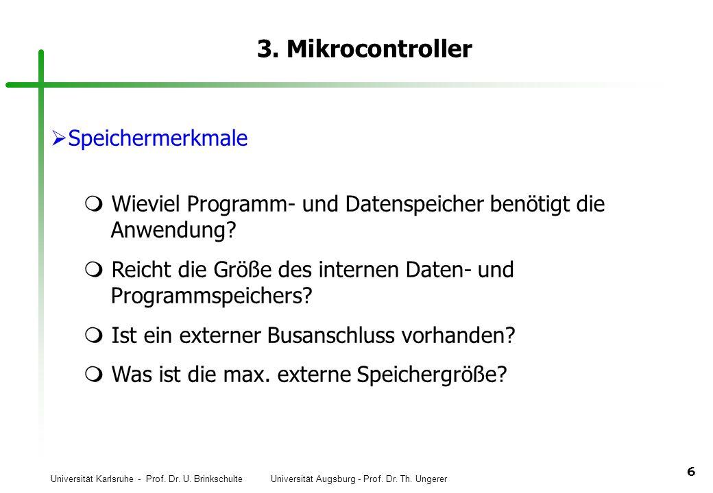 Universität Karlsruhe - Prof. Dr. U. Brinkschulte Universität Augsburg - Prof. Dr. Th. Ungerer 6 3. Mikrocontroller Speichermerkmale Wieviel Programm-