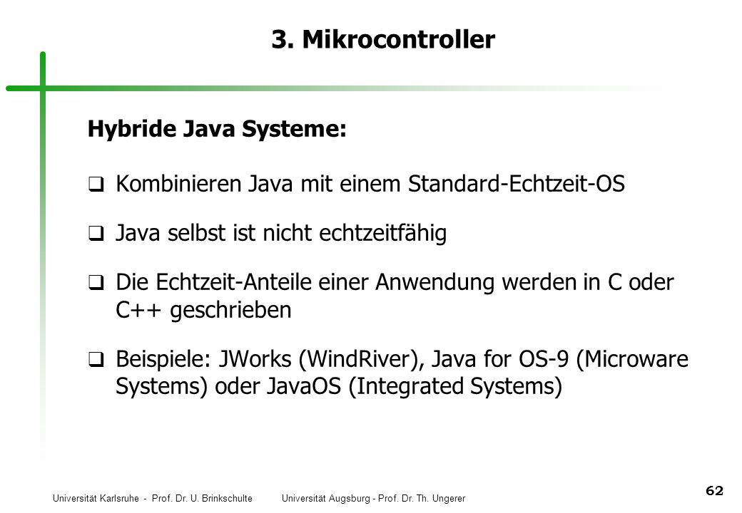 Universität Karlsruhe - Prof. Dr. U. Brinkschulte Universität Augsburg - Prof. Dr. Th. Ungerer 62 3. Mikrocontroller Hybride Java Systeme: q Kombinier